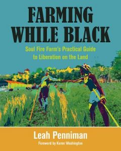 Farming While Black By Leah Penniman